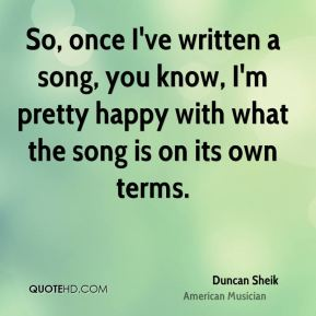 So, once I've written a song, you know, I'm pretty happy with what the song is on its own terms.