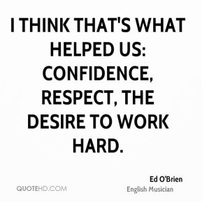 I think that's what helped us: confidence, respect, the desire to work hard.