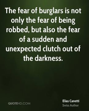 The fear of burglars is not only the fear of being robbed, but also the fear of a sudden and unexpected clutch out of the darkness.
