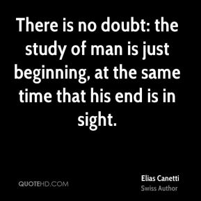 There is no doubt: the study of man is just beginning, at the same time that his end is in sight.
