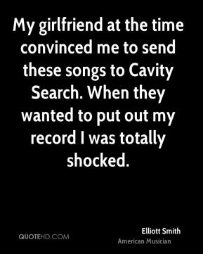 Elliott Smith - My girlfriend at the time convinced me to send these songs to Cavity Search. When they wanted to put out my record I was totally shocked.