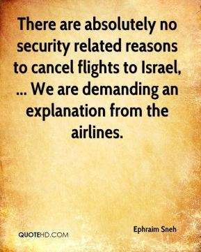 Ephraim Sneh - There are absolutely no security related reasons to cancel flights to Israel, ... We are demanding an explanation from the airlines.