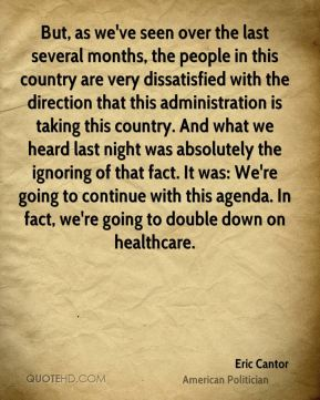 But, as we've seen over the last several months, the people in this country are very dissatisfied with the direction that this administration is taking this country. And what we heard last night was absolutely the ignoring of that fact. It was: We're going to continue with this agenda. In fact, we're going to double down on healthcare.