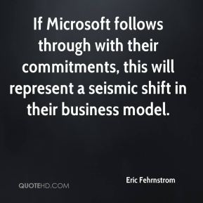 Eric Fehrnstrom - If Microsoft follows through with their commitments, this will represent a seismic shift in their business model.