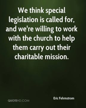 Eric Fehrnstrom - We think special legislation is called for, and we're willing to work with the church to help them carry out their charitable mission.