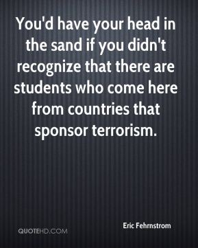 Eric Fehrnstrom - You'd have your head in the sand if you didn't recognize that there are students who come here from countries that sponsor terrorism.