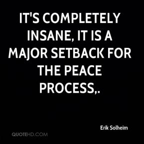 Erik Solheim - It's completely insane, it is a major setback for the peace process.