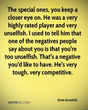 The special ones, you keep a closer eye on. He was a very highly rated player and very unselfish. I used to tell him that one of the negatives people say about you is that you're too unselfish. That's a negative you'd like to have. He's very tough, very competitive.