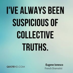 I've always been suspicious of collective truths.