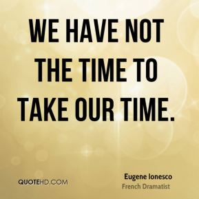 We have not the time to take our time.