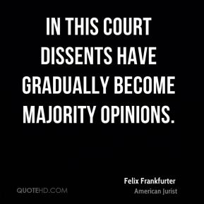 In this Court dissents have gradually become majority opinions.