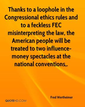 Fred Wertheimer - Thanks to a loophole in the Congressional ethics rules and to a feckless FEC misinterpreting the law, the American people will be treated to two influence-money spectacles at the national conventions.