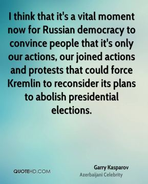Garry Kasparov - I think that it's a vital moment now for Russian democracy to convince people that it's only our actions, our joined actions and protests that could force Kremlin to reconsider its plans to abolish presidential elections.