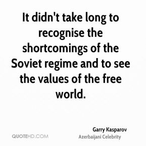 Garry Kasparov - It didn't take long to recognise the shortcomings of the Soviet regime and to see the values of the free world.