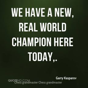 Garry Kasparov - We have a new, real world champion here today.