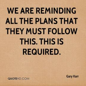 Gary Karr - We are reminding all the plans that they must follow this. This is required.