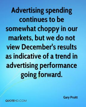 Advertising spending continues to be somewhat choppy in our markets, but we do not view December's results as indicative of a trend in advertising performance going forward.