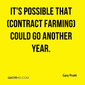 It's possible that (contract farming) could go another year.