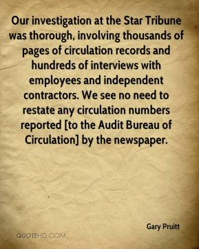 Our investigation at the Star Tribune was thorough, involving thousands of pages of circulation records and hundreds of interviews with employees and independent contractors. We see no need to restate any circulation numbers reported [to the Audit Bureau of Circulation] by the newspaper.
