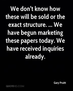 Gary Pruitt - We don't know how these will be sold or the exact structure. ... We have begun marketing these papers today. We have received inquiries already.