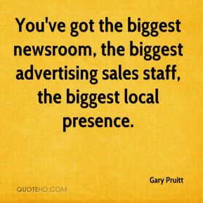 You've got the biggest newsroom, the biggest advertising sales staff, the biggest local presence.