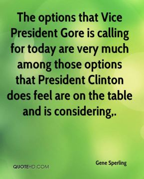 Gene Sperling - The options that Vice President Gore is calling for today are very much among those options that President Clinton does feel are on the table and is considering.