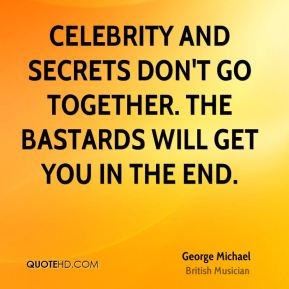 Celebrity and secrets don't go together. The bastards will get you in the end.
