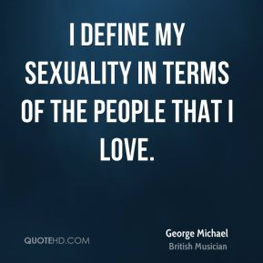 I define my sexuality in terms of the people that I love.