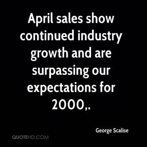April sales show continued industry growth and are surpassing our expectations for 2000.