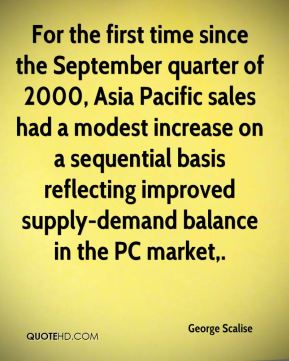 For the first time since the September quarter of 2000, Asia Pacific sales had a modest increase on a sequential basis reflecting improved supply-demand balance in the PC market.