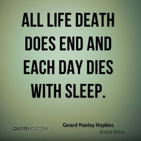 All Life death does end and each day dies with sleep.