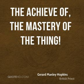 The achieve of, the mastery of the thing!