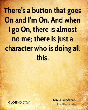 There's a button that goes On and I'm On. And when I go On, there is almost no me; there is just a character who is doing all this.