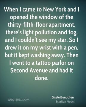 When I came to New York and I opened the window of the thirty-fifth-floor apartment, there's light pollution and fog, and I couldn't see my star. So I drew it on my wrist with a pen, but it kept washing away. Then I went to a tattoo parlor on Second Avenue and had it done.