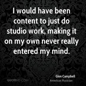 Glen Campbell - I would have been content to just do studio work, making it on my own never really entered my mind.