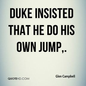 Glen Campbell - Duke insisted that he do his own jump.