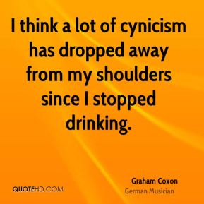 I think a lot of cynicism has dropped away from my shoulders since I stopped drinking.