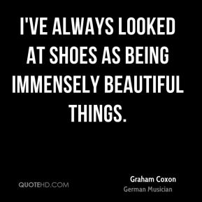Graham Coxon - I've always looked at shoes as being immensely beautiful things.