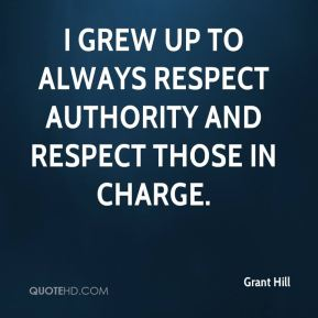 I grew up to always respect authority and respect those in charge.