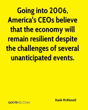 Going into 2006, America's CEOs believe that the economy will remain resilient despite the challenges of several unanticipated events.