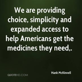 We are providing choice, simplicity and expanded access to help Americans get the medicines they need.