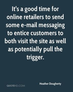 It's a good time for online retailers to send some e-mail messaging to entice customers to both visit the site as well as potentially pull the trigger.