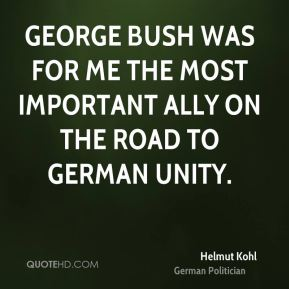 George Bush was for me the most important ally on the road to German unity.
