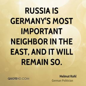 Helmut Kohl - Russia is Germany's most important neighbor in the East, and it will remain so.