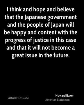 Howard Baker - I think and hope and believe that the Japanese government and the people of Japan will be happy and content with the progress of justice in this case and that it will not become a great issue in the future.