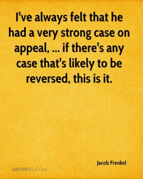 I've always felt that he had a very strong case on appeal, ... if there's any case that's likely to be reversed, this is it.