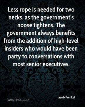 Jacob Frenkel - Less rope is needed for two necks, as the government's noose tightens. The government always benefits from the addition of high-level insiders who would have been party to conversations with most senior executives.