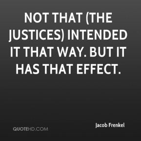 Not that (the justices) intended it that way. But it has that effect.