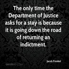 The only time the Department of Justice asks for a stay is because it is going down the road of returning an indictment.