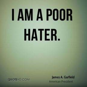 James A. Garfield - I am a poor hater.